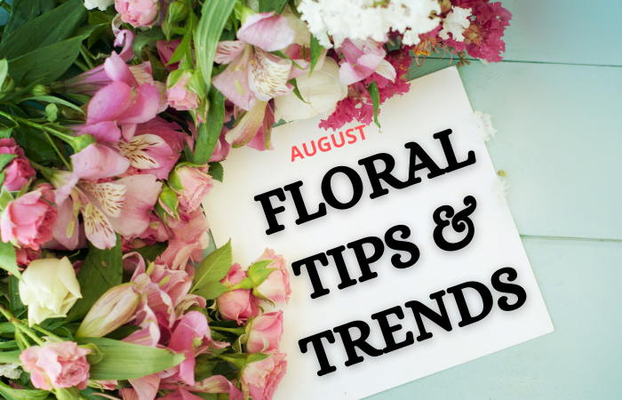 """""""FLORAL TIPS AND TRENDS AUGUST"""""""