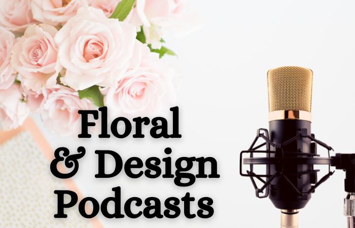 """""""Floral & Design Podcasts"""""""